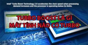 Turbo boost là gì? Chọn máy tính nào có Turbo boost