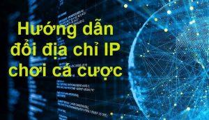 Thủ thuật đổi IP cá cược Euro không bị chặn